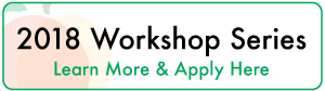 2018 Workshop Series: Learn More & Apply Here button